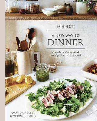 Food52 : a new way to dinner : playbook of recipes and strategies