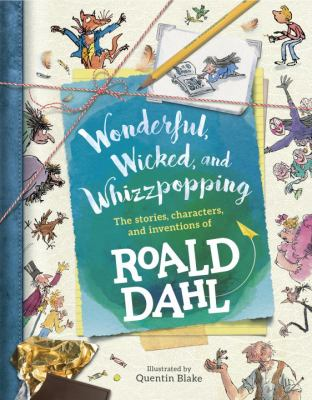 Wonderful, wicked, and whizzpopping : the stories, characters, an