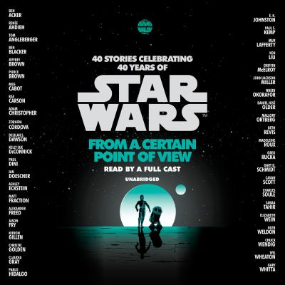 Star Wars : From a certain point of view : 40 stories celebrating 40 years of Star Wars.