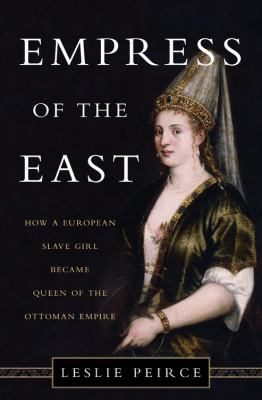 Empress of the east : how a European slave girl became queen of the Ottoman Empire