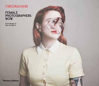 Firecrackers : female photographers now