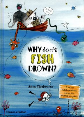 Why don't fish drown : & other vital questions about the animal kingdom