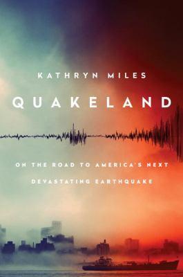 Quakeland : on the road to America's next devastating earthquake