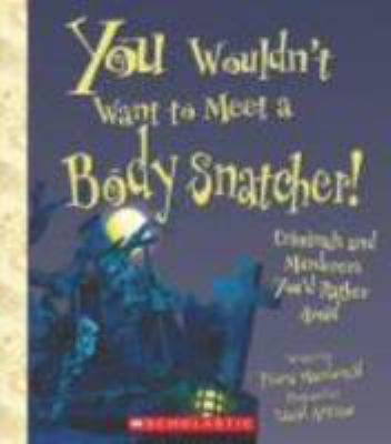 You wouldn't want to meet a body snatcher! :