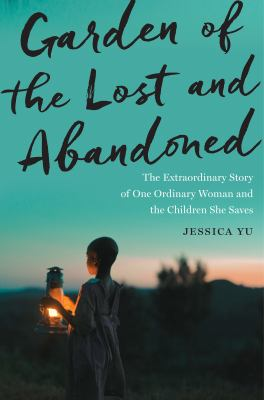 Garden of the lost and abandoned : the extraordinary story of one ordinary woman and the children she saves