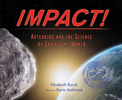 Impact! : asteroids and the science of saving the world