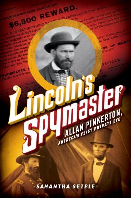Lincoln's spymaster : Allan Pinkerton, America's first private eye