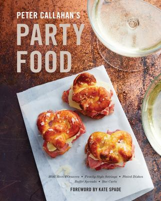 Peter Callahan's party food : mini hors d'oeuvres, family-style settings, plated dishes, buffet spreads, bar carts