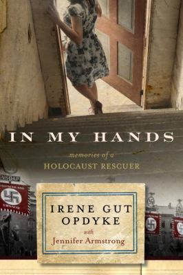 In my hands : memories of a holocaust rescuer
