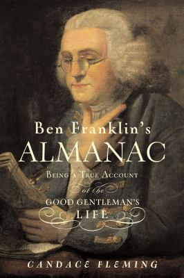 Ben Franklin's almanac : being a true account of the good gentleman's life