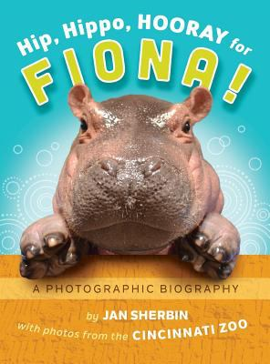 Hip, hippo, hooray for Fiona! : a photographic biography