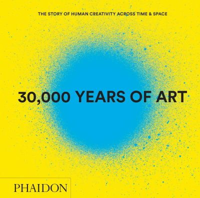 30,000 years of art : the story of human creativity across time & space.
