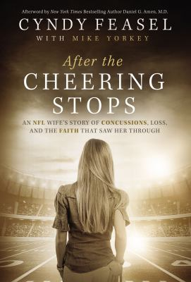 After the cheering stops : an NFL wife's story of concussions, lo