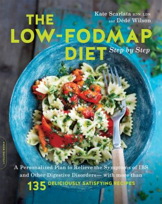 The low-FODMAP diet : step by step : a personalized plan to relieve the symptoms of IBS and other digestive disorders with more than 130 deliciously satisfying recipes