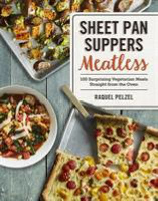 Sheet pan suppers meatless : 100 surprising vegeterian meals straight from the oven
