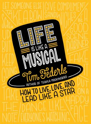 Life is like a musical : how to live, love, and lead like a star