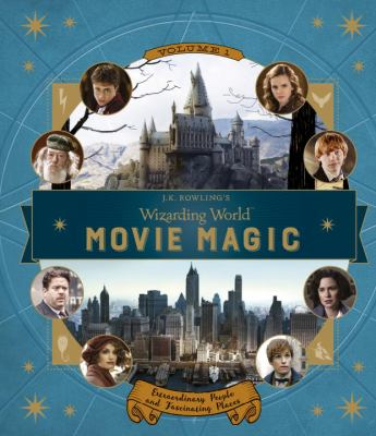 J.K. Rowling's wizarding world movie magic. Volume 1, Extraordinary people and fascinating places