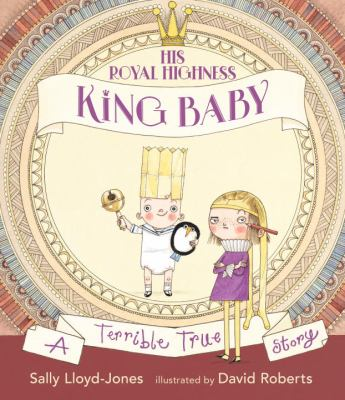 His Royal Highness, King Baby : a terrible true story