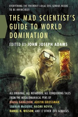 The mad scientist's guide to world domination :