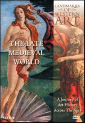 Landmarks of Western art. The late Medieval world : a journey of art history across the ages