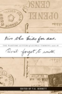 Kiss the kids for dad, don't forget to write : the wartime letters of George Timmins, 1916-18