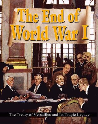 The End of World War I : the Treaty of Versailles and its tragic legacy
