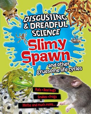 Slimy spawn and other gruesome life cycles
