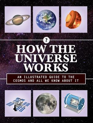 How the universe works : an illustrated guide to the cosmos and all we know about it.