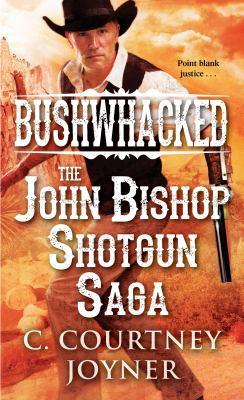 Bushwhacked : the John Bishop shotgun saga
