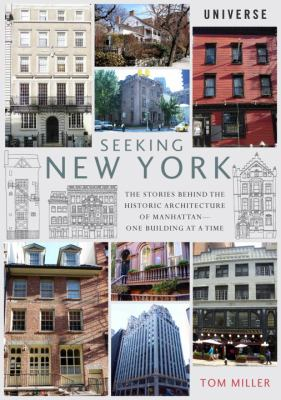 Seeking New York : the stories behind the historic architecture of Manhattan--one building at a time