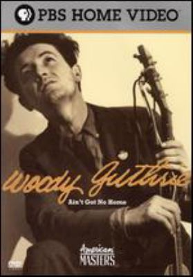 Woody Guthrie : ain't got no home