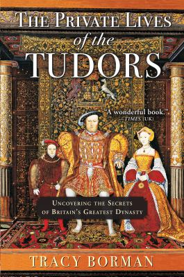 The private lives of the Tudors :