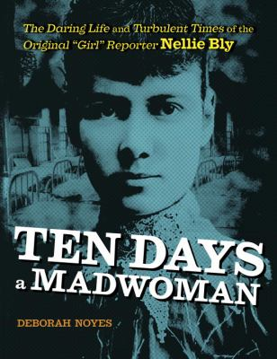 Ten days a madwoman : the daring life and turbulent times of the original