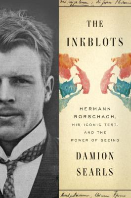 The Inkblots: Hermann Rorschach, His Iconic Test, and the Power o