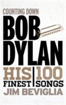 Counting down Bob Dylan : his 100 finest songs