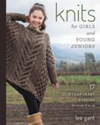 Knits for girls and young juniors : 17 contemporary designs for sizes 6 to 12
