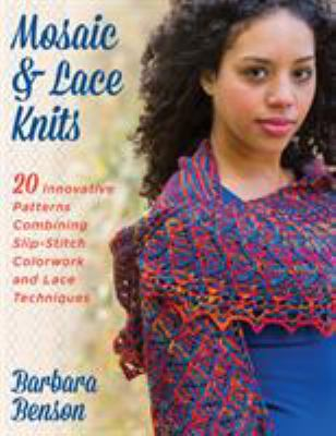 Mosaic & lace knits : 20 innovative patterns combining slip-stitch colorwork and lace techniques