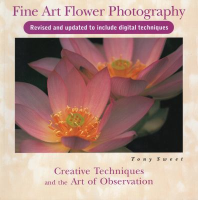 Fine art flower photography : creative techniques and the art of observation