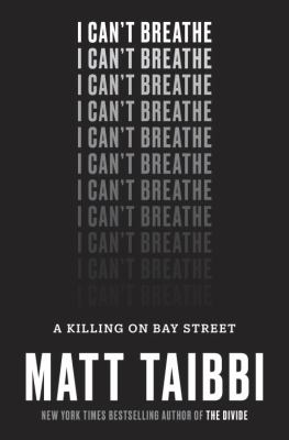 Matt Taibbi: I Can't Breathe– A Killing on Bay Street book cover