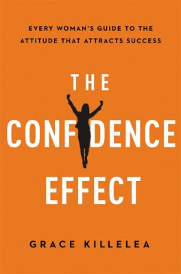 The confidence effect : every woman's guide to the attitude that