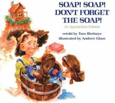 Soap! Soap! Don't forget the soap! : an Appalachian folktale