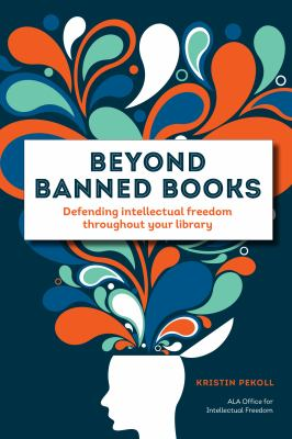 Beyond banned books: defending intellectual Freedom throughout your library;
