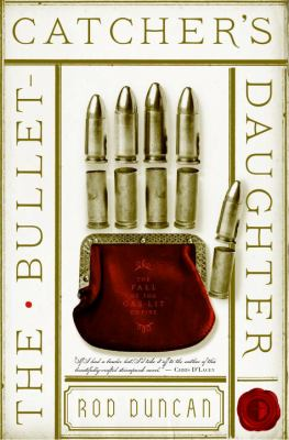 The bullet-catcher's daughter : being volume one of the fall of the gas-lit empire
