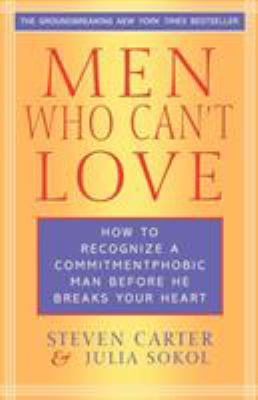 Men who can't love : how to recognize a commitmentphobic man before he breaks your heart