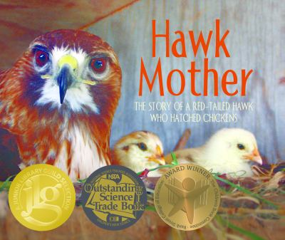 Hawk mother : the story of a red-tailed hawk who hatched chickens