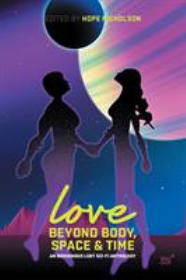 Love beyond body, space, and time : an indigenous LGBT sci-fi anthology