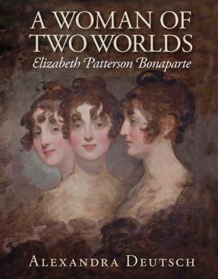 A woman of two worlds : Elizabeth Patterson Bonaparte