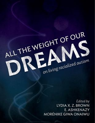 All the weight of our dreams : on living racialized autism