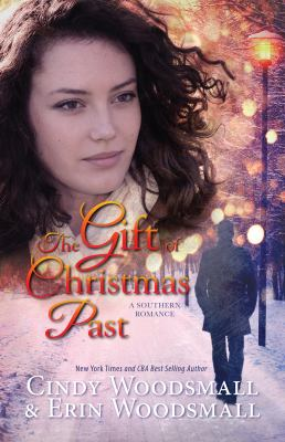 The gift of Christmas past : a southern romance / Cindy Woodsmall & Erin Woodsmall.