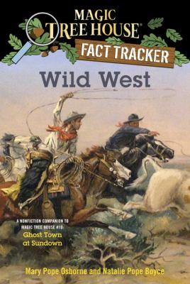 Wild West : a nonfiction companion to Magic tree house #10: Ghost town at sundown